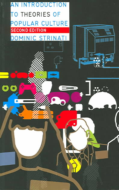 An Introduction to Theories of Popular Culture By Strinati, Dominic
