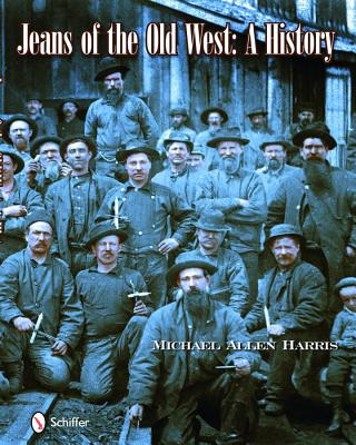 Jeans of the Old West By Harris, Michael A.